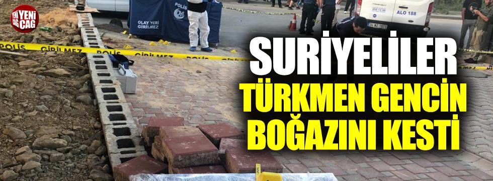 Suriyeliler, Türkmen gencin boğazını kesti