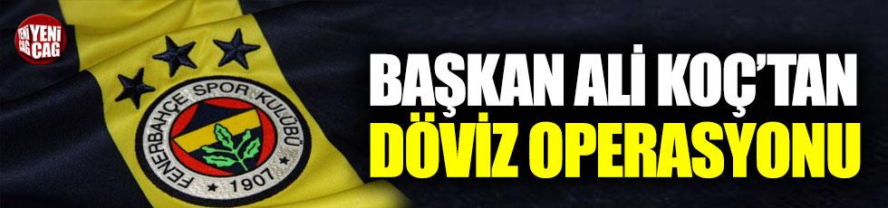Fenerbahçe'den döviz operasyonu
