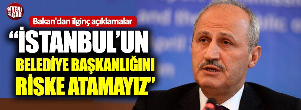 """Turhan: """"İstanbul'un belediye başkanlığını riske atamayız"""""""