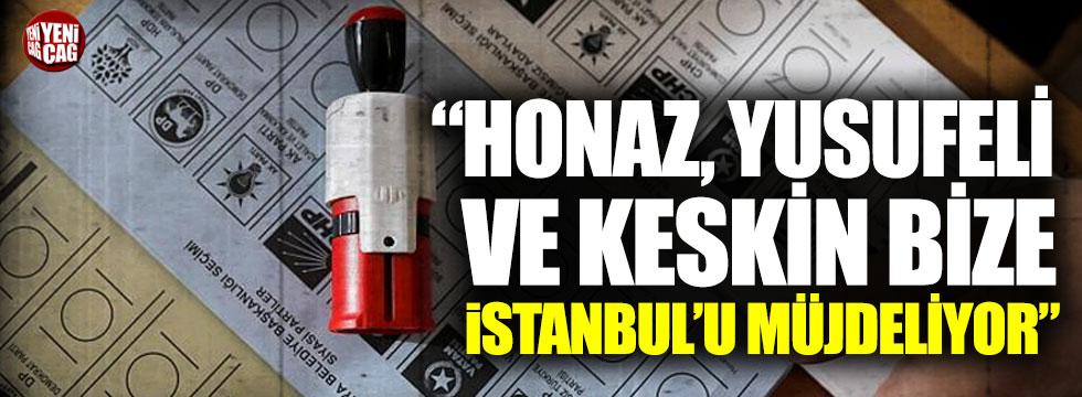 """""""Honaz, Yusufeli ve Keskin bize İstanbul'u müjdeliyor"""""""