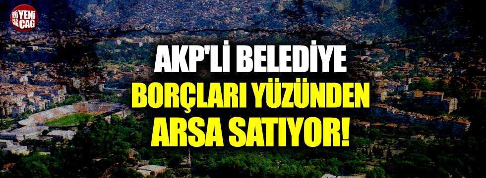 AKP'li belediye borçları yüzünden arsa satıyor!