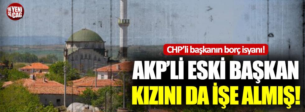 CHP'li başkanın borç isyanı: AKP'li eski başkan kızını da işe almış!