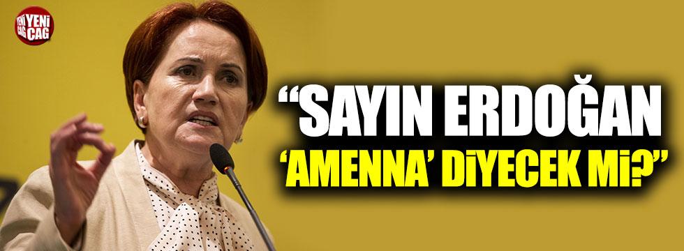"""Akşener: """"Sayın Erdoğan bu defa amenna diyecek mi?"""""""