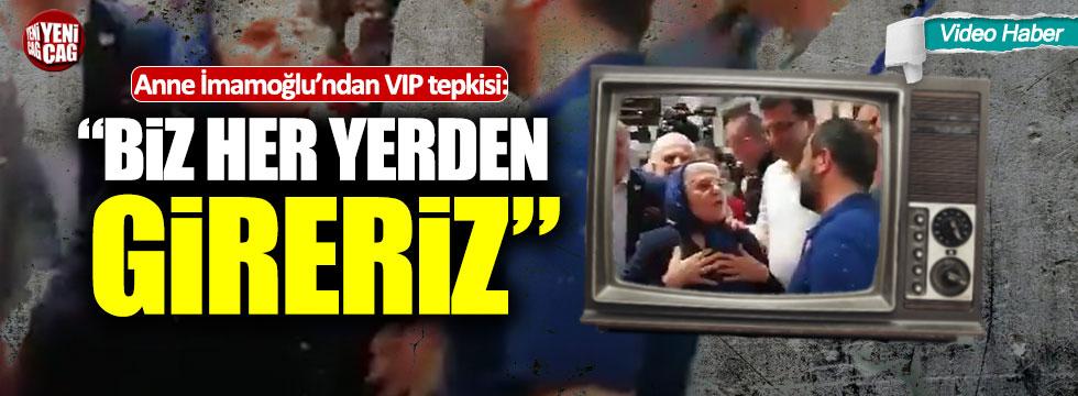 """İmamoğlu'nun annesinden VIP tepkisi: """"Her yerden gireriz"""""""