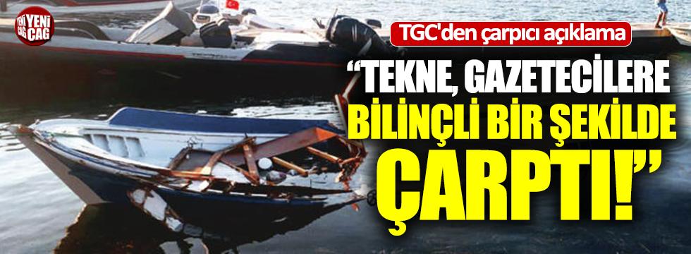 """""""Tekne, Gazetecilere bilinçli bir şekilde çarptı"""""""