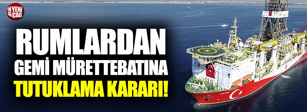 Rumlardan Fatih sondaj gemisi çalışanlarına tutuklama kararı