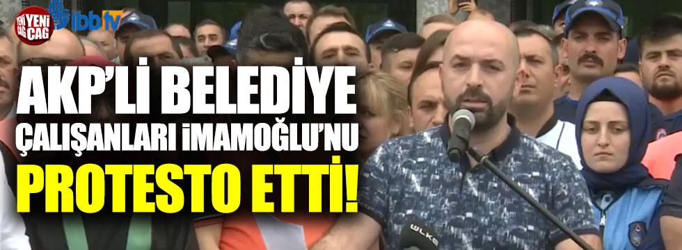 AKP'li belediye çalışanları İmamoğlu'nu protesto etti