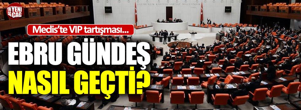 Meclis'te VIP tartışması: Gündeş nasıl geçti?