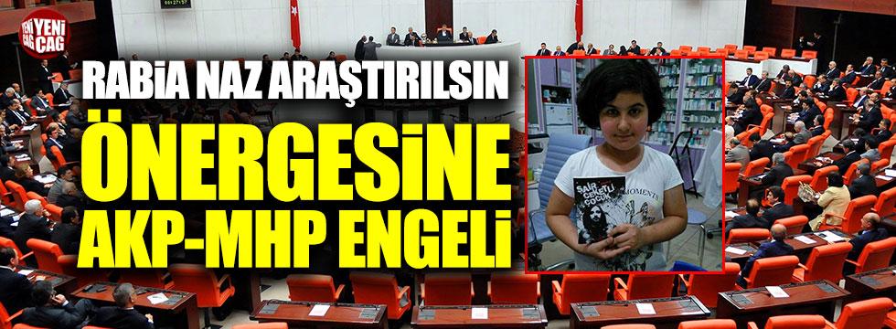Rabia Naz'ın ölümü araştırılsın önergesine AKP-MHP engeli