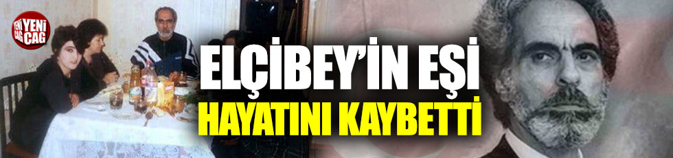 Elçibey'in eşi Halime Hanım hayatını kaybetti