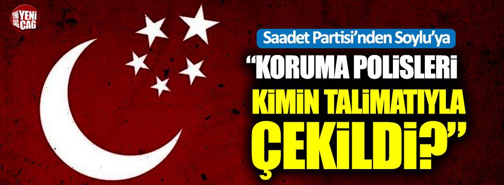 """Saadet Partisi'nden Soylu'ya: """"Koruma polisleri kimin talimatıyla çekildi?"""""""