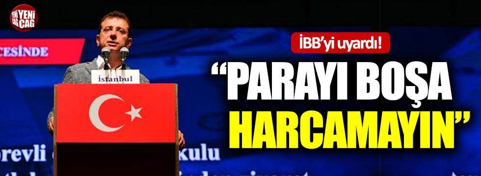 """İmamoğlu'ndan İBB'ye: """"Parayı boşa harcamayın"""""""