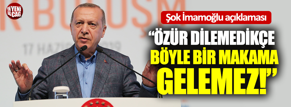 """Erdoğan: """"Vali'den özür dilemedikçe o makama gelemez"""""""
