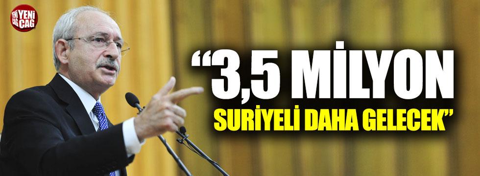 """Kılıçdaroğlu: """"3,5 milyon Suriyeli daha gelecek"""""""
