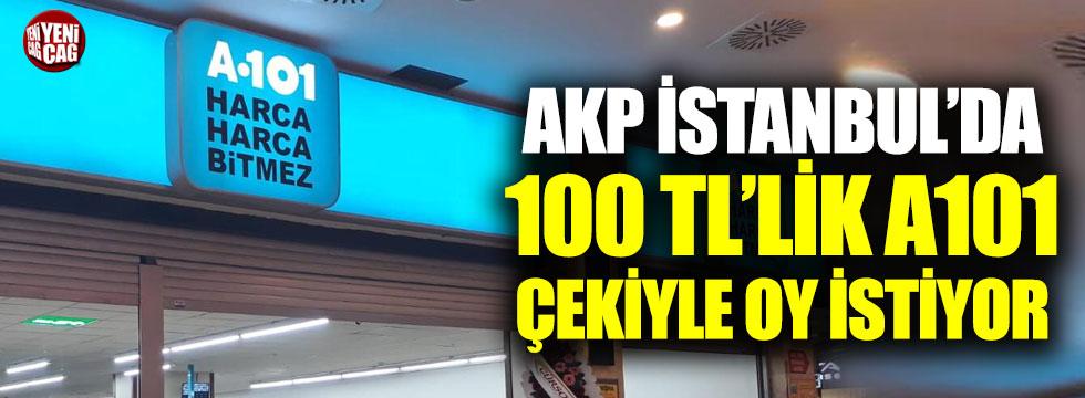 AKP İstanbul'da 100 TL'lik A101 çekiyle oy istiyor