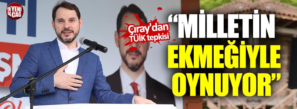 """Çıray'dan TÜİK tepkisi: """"Milletin ekmeğiyle oynuyor"""""""