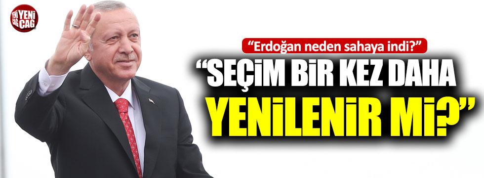 """""""Erdoğan neden yeniden sahaya indi?"""""""