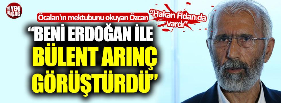 """Öcalan'ın mektubunu okuyan Özcan: """"Beni Erdoğan ile Bülent Arınç görüştürdü"""""""