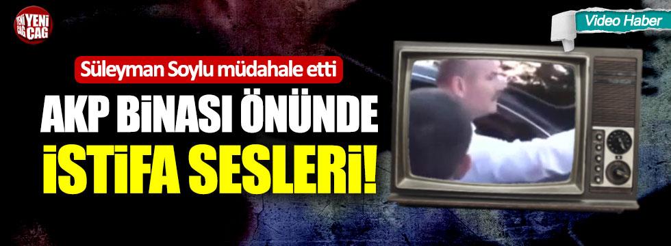AKP binası önünde istifa sesleri! Süleyman Soylu müdahale etti!