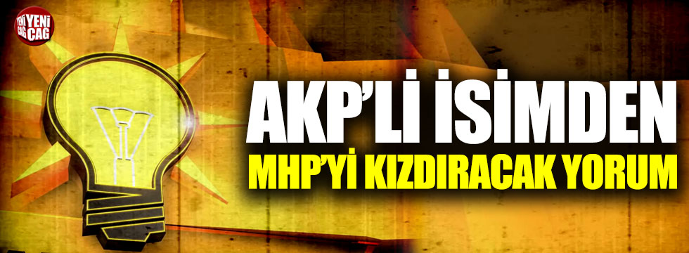AKP'li isimden MHP'yi kızdıracak yorum