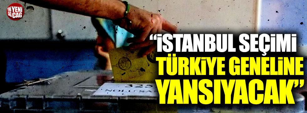 """""""İstanbul seçimi Türkiye geneline yansıyacak"""""""