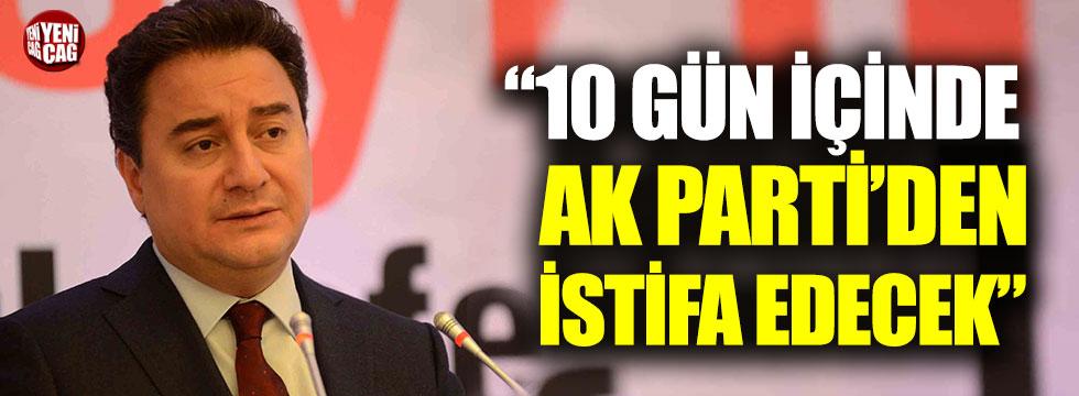 """""""Ali Babacan 10 gün içinde AKP'den istifa edecek"""""""