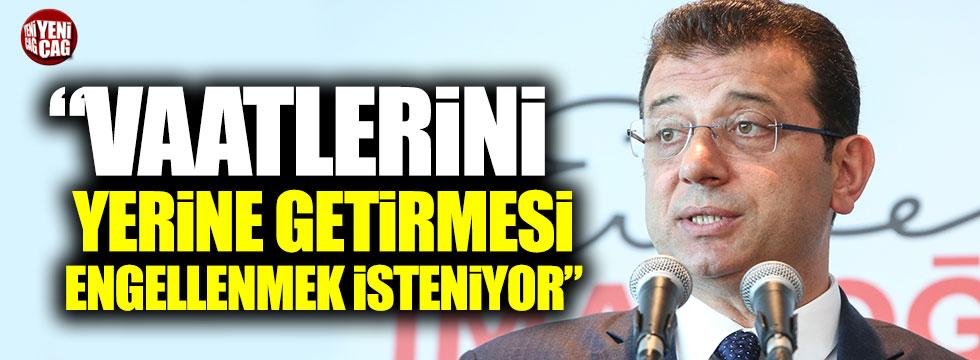 """""""Ekrem İmamoğlu'nun vaatlerini yerine getirmesi engellenmek isteniyor"""""""