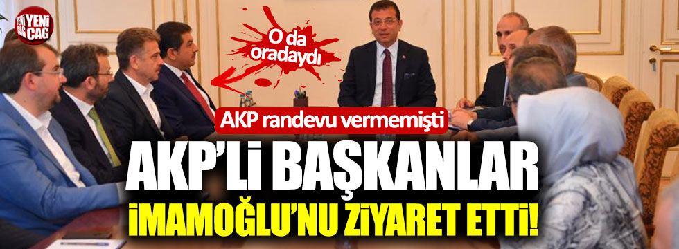 AKP'li başkanlar İmamoğlu'nu ziyaret etti!