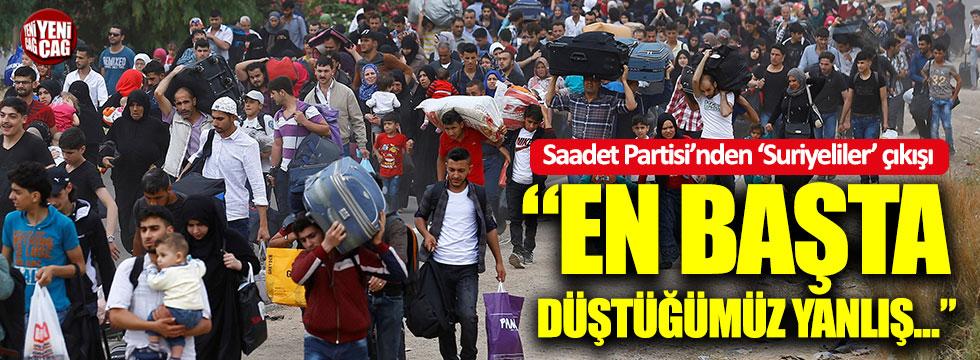"""Saadet Partisi: """"Suriyeliler meselesinde en başta düştüğümüz yanlış..."""""""