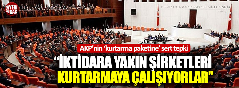 AKP'nin kurtarma paketine muhalefetten tepki