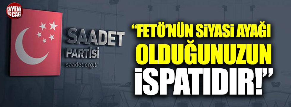 """Saadet'ten AKP'ye: """"FETÖ'nün siyasi ayağı olduğunuzun ispatıdır"""""""