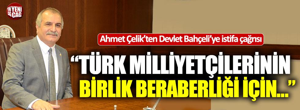 Ahmet Çelik'ten Devlet Bahçeliye istifa çağrısı