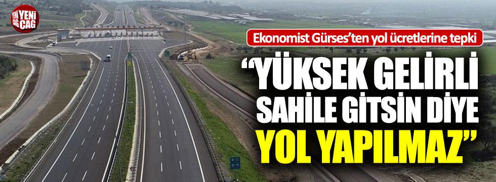 Ekonomist Gürses'ten yol ücretlerine tepki