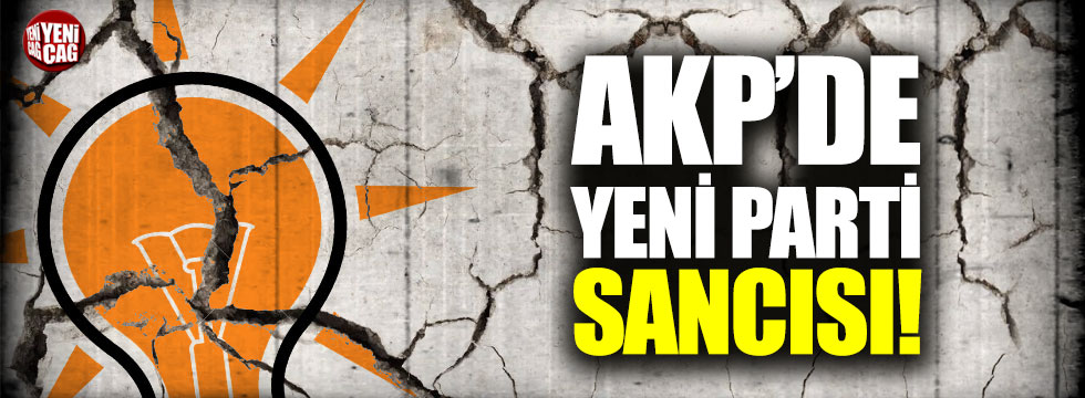 AKP'de yeni parti sancısı!