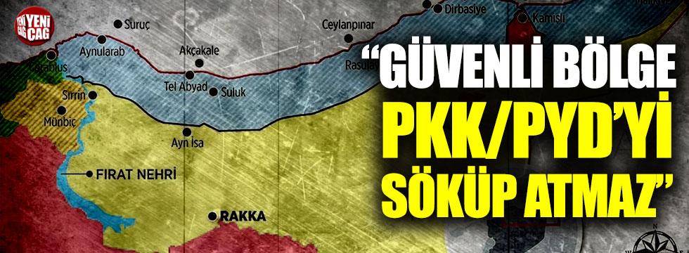 """Güvenli bölge PKK/PYD'yi söküp atmaz"""