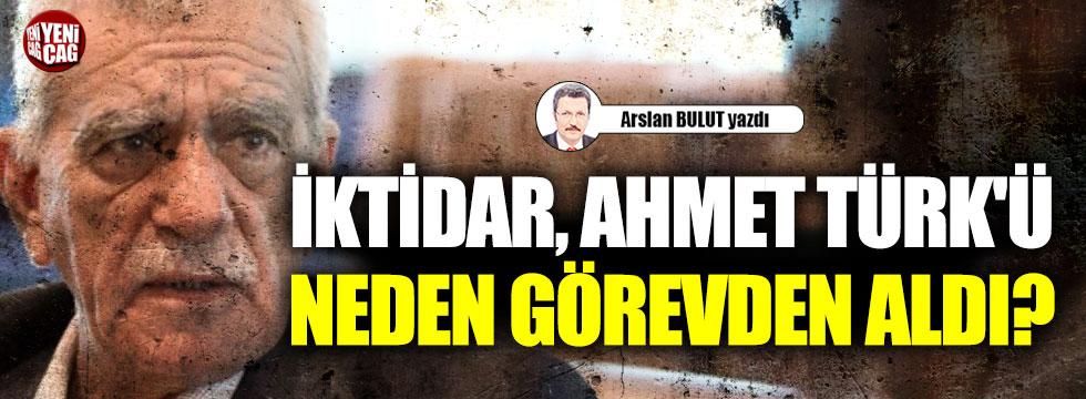 İktidar, Ahmet Türk'ü neden görevden aldı?