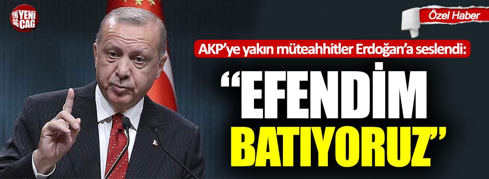 """AKP'ye yakın müteahhitler Erdoğan'a seslendi: """"Batıyoruz efendim!"""""""