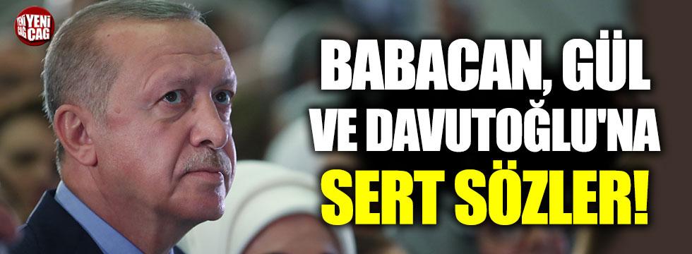 Erdoğan'dan Babacan, Gül ve Davutoğlu'na sert sözler