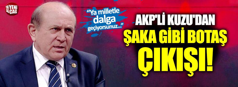 AKP'li Kuzu'dan ilginç BOTAŞ çıkışı
