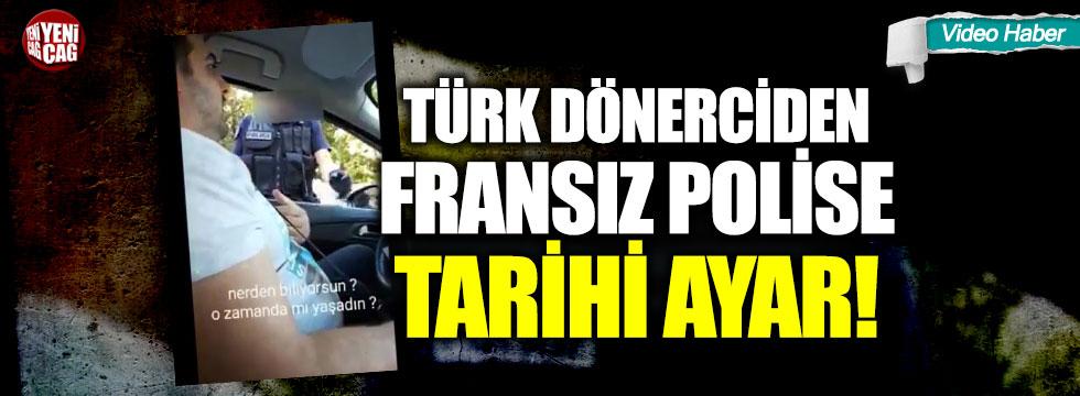 Türk'ten Fransız polise tarihi ayar