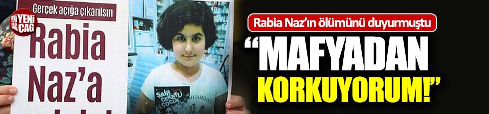 """Rabia Naz'ın ölümünü duyurmuştu: """"Mafyadan korkuyorum"""""""