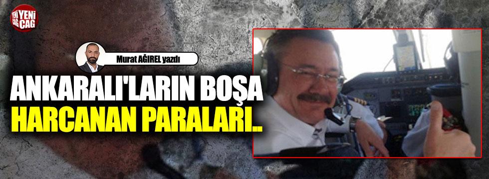 Ankaralı'ların boşa harcanan paraları..