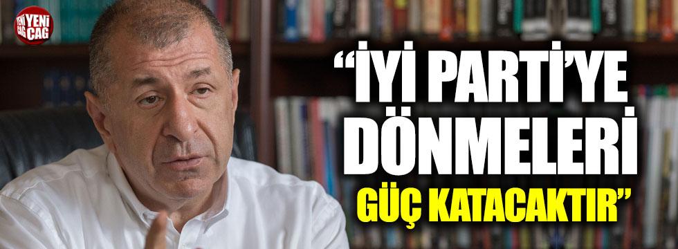 """Ümit Özdağ: """"İYİ Parti'ye dönmeleri güç katacaktır"""""""