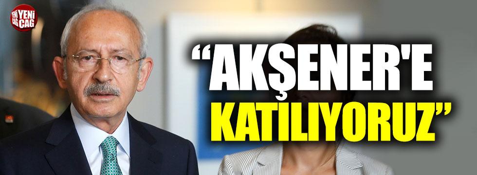 """Kılıçdaroğlu: """"Akşener'e katılıyoruz"""""""