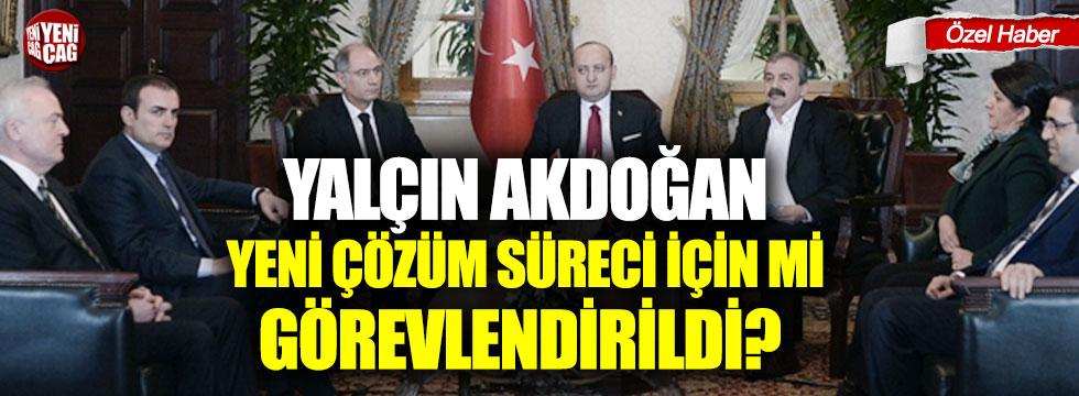 Yalçın Akdoğan yeni çözüm süreci için mi görevlendirildi?