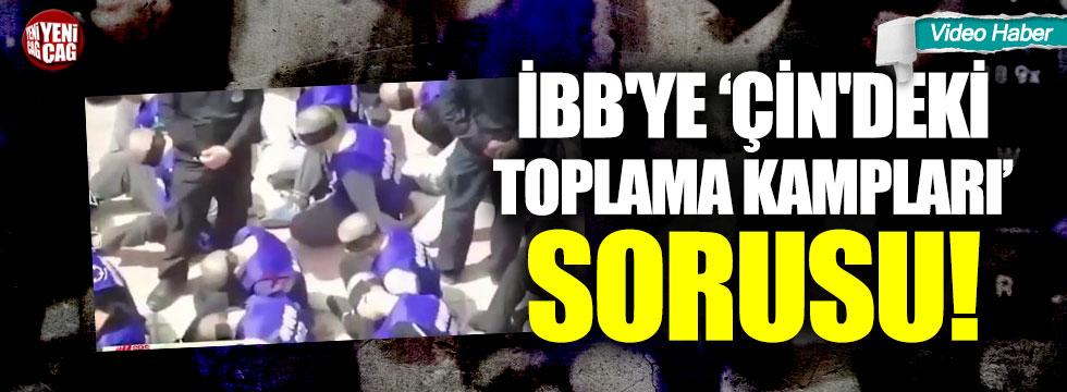 """İBB'ye """"Çin'deki toplama kampları"""" sorusu"""