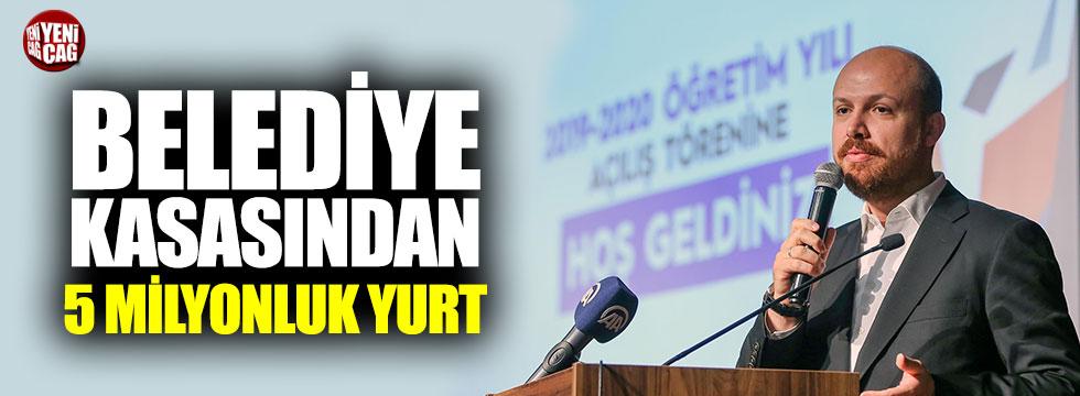 Bilal Erdoğan'ın vakfına 5 milyon TL'lik yurt