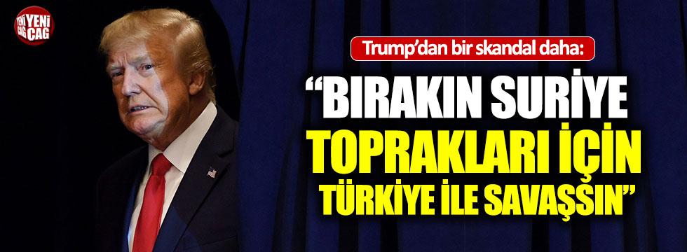 """Trump, """"Bırakın Suriye toprakları için Türkiye ile savaşsın"""""""