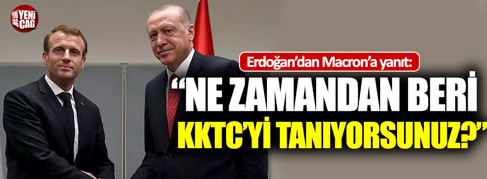 """Erdoğan'dan Macron'a yanıt: """"Ne zamandan beri KKTC'yi tanıyorsunuz?"""""""