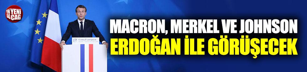 Macron, Merkel ve Johnson, Erdoğan ile görüşecek
